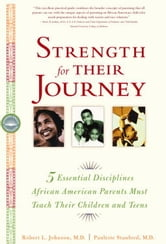 Strength for Their Journey - 5 Essential Disciplines African-American Parents Must Teach Their Children and Teens ebook by Robert L. Johnson,Paulette Stanford