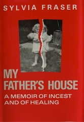 My Father's House: a Memoir of Incest and of Healing ebook by Sylvia Fraser