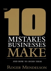 The 10 Mistakes Businesses Make ebook by Roger Mendelson