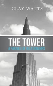 The Tower: A Parable of Relationships ebook by Clay Watts