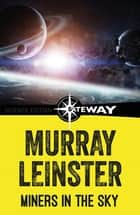 Miners in the Sky ebook by Murray Leinster