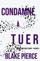 Condamné à tuer (Un Mystère Adèle Sharp — Volume 4) eBook by Blake Pierce