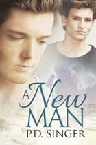 A New Man ebook by P.D. Singer