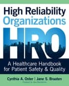 High Reliability Organizations: A Healthcare Handbook for Patient Safety & Quality ebook by Cynthia Oster, PhD, MBA,...