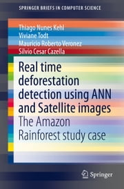 Real time deforestation detection using ANN and Satellite images - The Amazon Rainforest study case ebook by Thiago Kehl,Viviane Todt,Maurício Veronez,Silvio Cazella