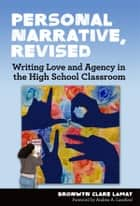 Personal Narrative, Revised - Writing Love and Agency in the High School Classroom ebook by Bronwyn Clare LaMay