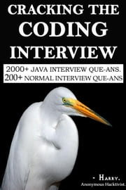 Cracking The Coding Interview. (2500+ Interview Que. & Ans.) ebook by Harry - Anonymous Hacktivist.