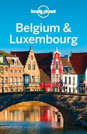 Lonely Planet Belgium & Luxembourg ebook by Lonely Planet,Mark Elliott,Helena Smith