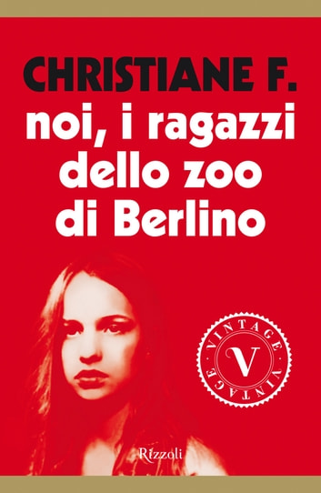 Noi, i ragazzi dello zoo di Berlino (VINTAGE) ebook by Christiane Vera Felscherinow