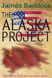 The Alaska Project ebook by James  Baddock