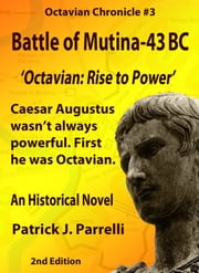 #3 Battle of Mutina - 43 BC - Octavian: Rise to Power ebook by Patrick Parrelli