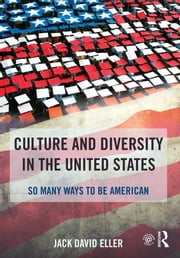 Culture and Diversity in the United States - So Many Ways to Be American ebook by Jack David Eller