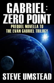 Gabriel: Zero Point - Prequel to the Evan Gabriel Trilogy ebook by Steve Umstead
