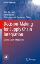 Decision-Making for Supply Chain Integration ebook by Hing Kai Chan,Fiona Lettice,Olatunde Amoo Durowoju