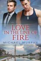 Love in the Line of Fire ebook by Michael Murphy