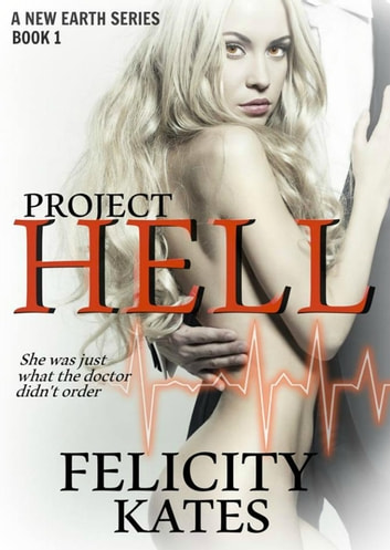 Project Hell - Part One - The New Earth Series, #1 ebook by Felicity Kates