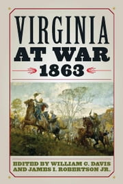 Virginia at War, 1863 ebook by William C. Davis,James I. Robertson Jr.