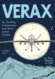 Verax - The True History of Whistleblowers, Drone Warfare, and Mass Surveillance: A Graphic Novel ebook by Pratap Chatterjee, Khalil