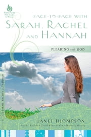 Face-to-Face with Sarah, Rachel, and Hannah - Pleading with God ebook by Janet Thompson