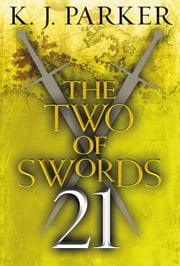 The Two of Swords: Part Twenty-One ebook by K. J. Parker