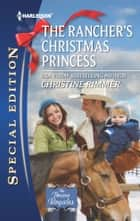 The Rancher's Christmas Princess ebook by Christine Rimmer