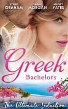 Greek Bachelors: The Ultimate Seduction: The Petrakos Bride / One Night...Nine-Month Scandal / One Night to Risk it All (Mills & Boon M&B) ebook by Lynne Graham, Sarah Morgan, Maisey Yates