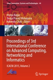 Proceedings of 3rd International Conference on Advanced Computing, Networking and Informatics - ICACNI 2015, Volume 2 ebook by Atulya Nagar,Durga Prasad Mohapatra,Nabendu Chaki