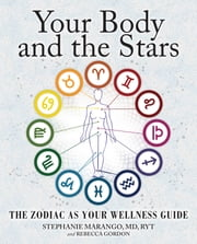 Your Body and the Stars - The Zodiac As Your Wellness Guide ebook by M.D. Stephanie P. Marango, MD,Rebecca Gordon