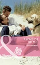 A Home for the M.D. (Mills & Boon Cherish) eBook by Gina Wilkins
