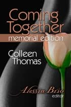 Coming Together: Special Memorial Edition (Colleen Thomas) ebook by Colleen Thomas