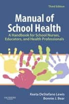 Manual of School Health - E-Book - A Handbook for School Nurses, Educators, and Health Professionals ebook by Keeta DeStefano Lewis, RN, MSN,...