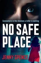 No Safe Place ebook by Jenny Spence
