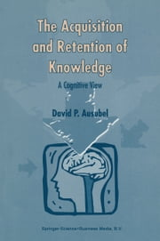 The Acquisition and Retention of Knowledge: A Cognitive View ebook by D.P. Ausubel