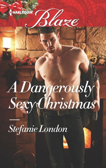 A Dangerously Sexy Christmas ebook by Stefanie London