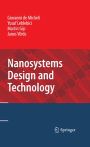 Nanosystems Design and Technology ebook by Giovanni DeMicheli,Yusuf Leblebici,Martin Gijs,Janos Vörös