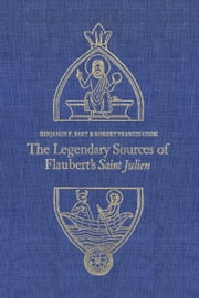 Legendary Sources of Flaubert's Saint Julien ebook by Benjamin F. Bart,Robert Francis Cook