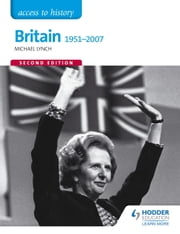 Access to History: Britain 1951-2007 Second Edition ebook by Michael Lynch