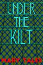 Under The Kilt ebook by Mary Tales