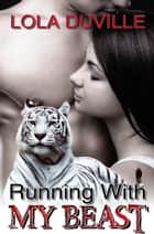 Running With My Beast - A Tiger Shifter Romance ebook by Lola DuVille