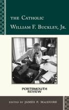 The Catholic William F. Buckley, Jr. - Portsmouth Review ebook by James P. MacGuire
