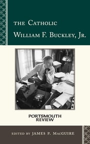 The Catholic William F. Buckley, Jr. - Portsmouth Review ebook by MacGuire