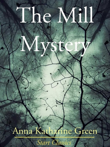 The Mill Mystery ebook by Anna Katharine Green