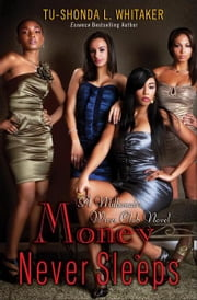 Money Never Sleeps - A Millionaire Wives Club Novel ebook by Tu-Shonda Whitaker