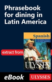 Phrasebook for dining in Latin America ebook by Collective,Ulysses Collective
