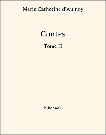 Contes - Tome II ebook by Marie Catherine D'Aulnoy