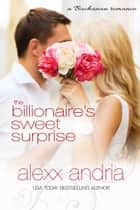 The Billionaire's Sweet Surprise - A Buchanan Romance ebook by Alexx Andria