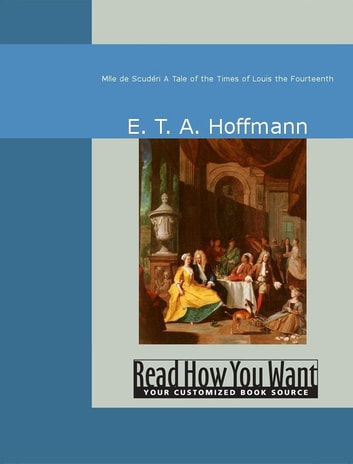 Mlle De Scudéri: A Tale Of The Times Of Louis The Fourteenth ebook by E. T. A. Hoffmann