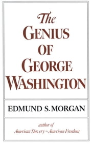The Genius of George Washington ebook by Edmund S. Morgan