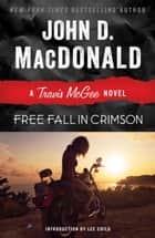 Free Fall in Crimson - A Travis McGee Novel ebook by John D. MacDonald, Lee Child