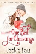 One Bed for Christmas A Baldwin Village Novella - A Baldwin Village Novella ebook by Jackie Lau